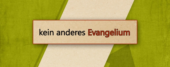 kein anderes Evangelium